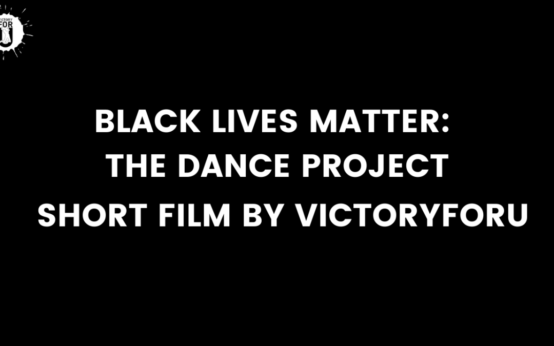 My short film debut – Black Lives Matter : The Dance Project